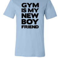 Gym Is My New Boyfriend - Unisex T-shirt