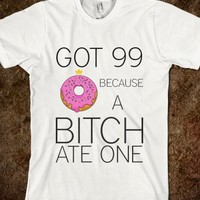 Got 99 Donuts But A Bitch Ate One Tee