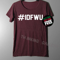 IDFWU Shirt I don't fuck with you Shirt TShirt T Shirt Tee Shirts - Size S M L
