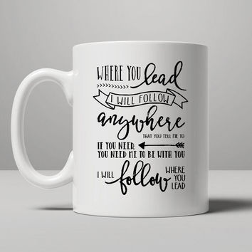 I Will Follow Where You Lead Mug, Tea Mug, Coffee Mug