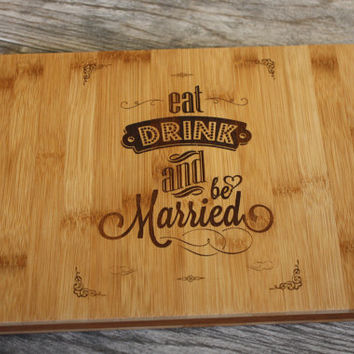 Eat, Drink, and Be Married Personalized Cutting Board or Cheese Board -  Personalized Wedding Gift - Couples Last Name and Dates Free
