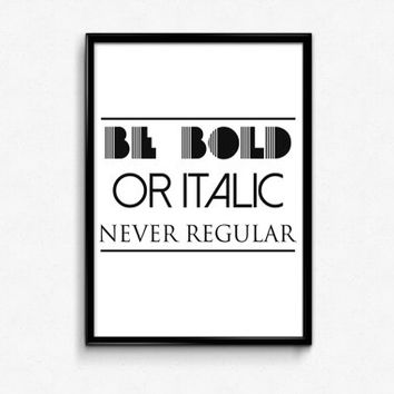 "PRINTABLE Art ""Be Bold Or Italic Never Regular"" Typography Art Print Black and White Motivational Quote Home Decor Apartment Decor"