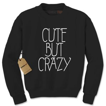 Cute But Crazy Funny Adult Crewneck Sweatshirt