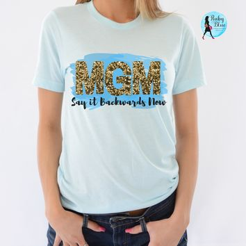 MGM Say it backwards now Tee