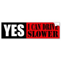 YES - I CAN DRIVE SLOWER