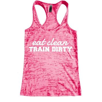 Eat Clean, Train Dirty Burnout Racerback Tank - Workout tank Women's Exercise Motivation for the Gym