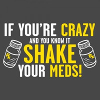 If You're CRAZY and You Know It Shake Your Meds Funny Tee  Hilarious Tee Great Tee Mens Shirt Ladies T Shirt Great Gift Christmas gift