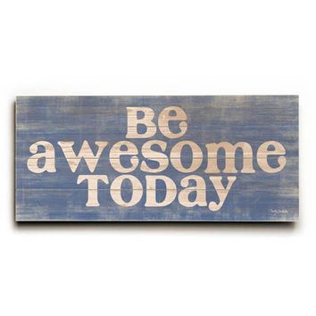 Be Awesome Today by Artist Misty Diller Wood Sign