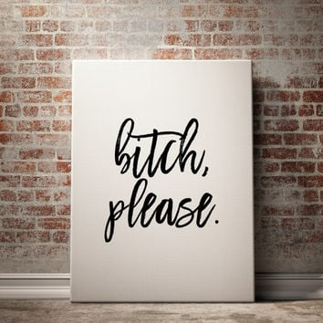 "Bitch Please Funny Poster Typography ""Bitch Please"" Gift for Friend Funny Wall Art Typography Funny Art Print Dorm Decor INSTANT DOWNLOAD"