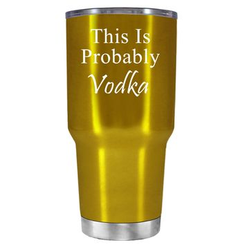 This is Probably Vodka on Translucent Gold 30 oz Tumbler Cup