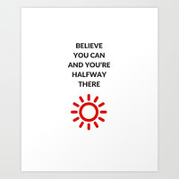 believe you can and you're halfway there Art Print by Love from Sophie