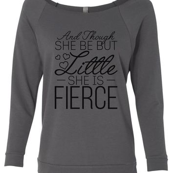 And Though She Be But Little She Is Fierce 3/4 Sleeve Raw Edge French Terry Cut - Dolman Style Very Trendy
