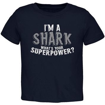 I'm A Shark What's Your Superpower Toddler T Shirt