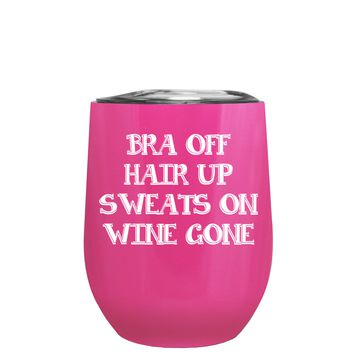 Bra Off Hair Up Sweats On on Bright Pink 12 oz Stemless Wine Tumbler