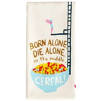 Born Alone, Die Alone, In The Middle Cereal! Dish Towel