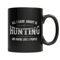 """""""All I Care About Is Hunting, And, Maybe, Like, 3 People"""" 11 Oz Coffee Mugs"""