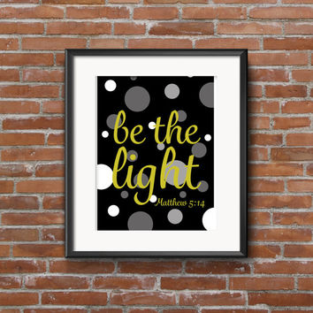Be the Light- Matthew 5:14 - Black and Gold Inspirational Quote Poster- Scripture Quote - 5x7 and 8x10 Digital Download