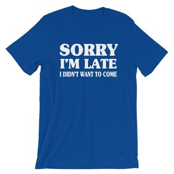 Sorry I'm Late I Didn't Want to Come Premium T-Shirt
