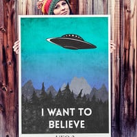 I want to believe poster. UFO poster. Aliens poster. Alien abduction. The X-Files. Handmade poster.
