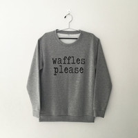 Waffles please sweatshirt for womens crewneck girls jumper tumblr graphic funny saying quote instagram student college high school