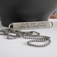 Live the Life You've Imagined Necklace, Quote Necklace, Inspirational Necklace, Inspire, Mantra, Graduation Gift, Positive Affirmation