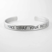 """""""Make today your bitch"""" Bracelet - Your choice of pure aluminum, copper, brass or sterling silver"""