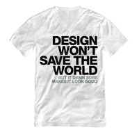 """Design won't save the world. But it damn sure makes it look good."" V-Neck T-Shirt"