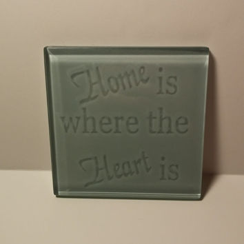Home is where the heart is, Coasters, Glass Coasters, Etched Coasters