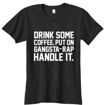 Drink Some Coffee Put On Gnagsta Rap Womens Graphic Tee