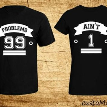 Couple T-shirt 99 Problems 1 Ain't Love Shirts swag couple love tees - 2 Tshirts