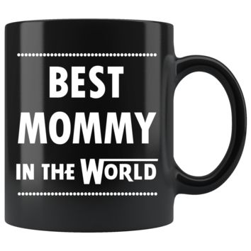BEST MOMMY IN THE WORLD * Funny Gift for Mom, Mother's Day * Glossy Black Coffee Mug 11oz.