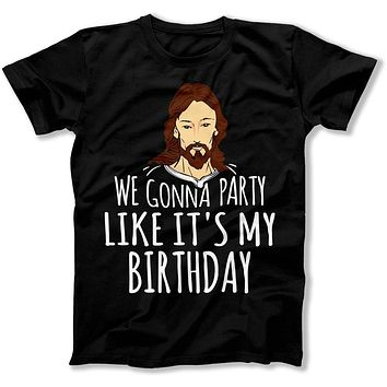 We Gonna Party Like It's My Birthday - T Shirt