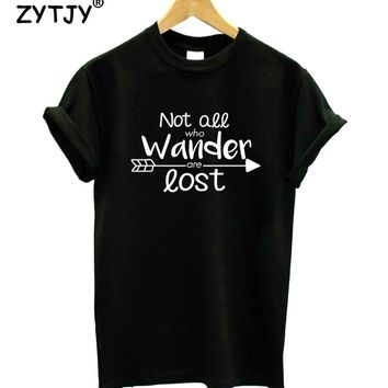Not all who wander are lost Print Women tshirt Cotton Casual Funny t shirt For Lady Girl Top Tee Hipster Tumblr Drop Ship Z-1146