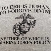 "New! Marine Corps Policy ""To Err is Human To Forgive Divine"" Adult T-Shirt"