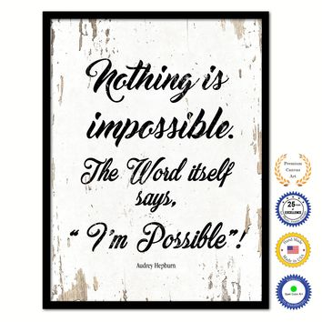 Nothing Is Impossible The Word Itself Says I'm Possible Audrey Hepburn Inspirational Quote Saying Framed Canvas Print Gift Ideas Home Decor Wall Art 111834 White