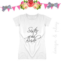 Sister of the Bride t Shirt Bridal Party Shirt Maid of Honor Bachelorette Party tee
