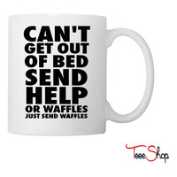Can't Get Out Of Bed Send Help Or Waffles Coffee & Tea Mug