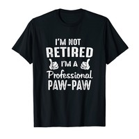 I'm Not Retired I'm A Professional Paw-Paw Tee Shirt