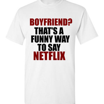 Boyfriend? That's a Funny Way To Say Netflix