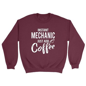 Instant  mechanic just add coffee job cool university college student gift for her for him Crewneck Sweatshirt