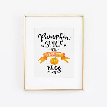 Pumpkin Spice and Everything Nice, Fall Essentials, Hello Autumn, Hello Fall, Pumpkin Spice Print, Fall Print, Autumn Print, Fall Decor