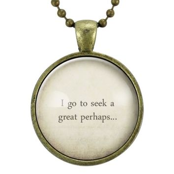 I Go To Seek A Great Perhaps Necklace, Graduation Gift, Motivational Quote Jewelry, Travel Quotes Pendant