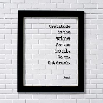Rumi - Gratitude is the wine for the soul. Go on. Get drunk - Thank You Gift Present Grateful Thanks