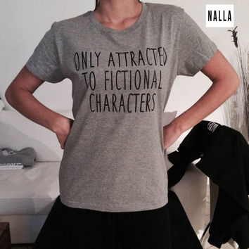 Only attracted to fictional characters Tshirt grey Fashion funny slogan womens girls sassy cute