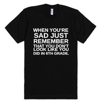 When You're Sad-Unisex Black T-Shirt