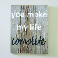 "Reclaimed Barnwood, Hand-Painted Wood Sign Rustic Decor Wall Art Barn Wood Cottage Chic - ""You Make My Life Complete"""