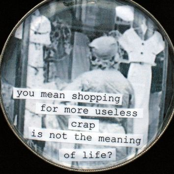 Funny Shopping Magnet. Shopping and the meaning life Vintage Image on recycled tin can lid