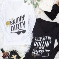 Long Sleeve Bachelorette Party Shirts - Bridin' Dirty | They See us Rollin' We're Celebratin'