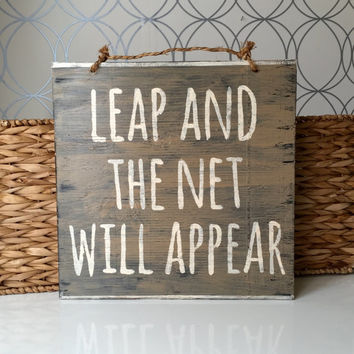Leap and the Net Will Appear Sign / Wood Sign / Typography