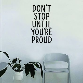 Don't Stop Until You're Proud Wall Decal Quote Home Room Decor Decoration Art Vinyl Sticker Inspirational Beautiful Keep Going Good Vibes